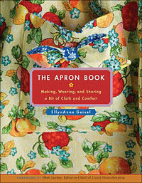 The Apron Book - Making Wearing and Sharing a Bit of Cloth and Comfort