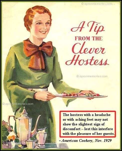 """The hostess with a headache or with aching feet may not show the slightest sign of discomfort – lest this interfere with the pleasure of her guests.  American Cookery, Nov. 1929  - IMAGE COPYRIGHT APRON MEMORIES"